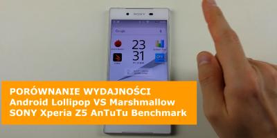 Android MARSHMALLOW 6 vs LOLLIPOP 5 - AnTuTu Benchmark Porównanie - Sony Xperia Z5