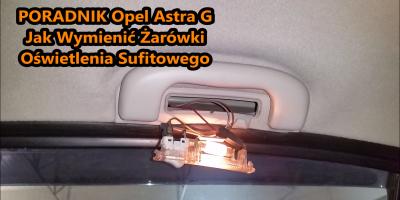 Jak Wymienić Żarówke Lampki Sufitowej Tylnej OPEL ASTRA G VAUXHALL