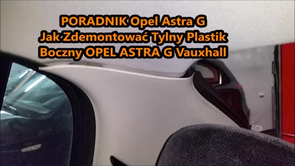 Jak Zdemontować Tylny Plastik Boczny OPEL ASTRA G Vauxhall