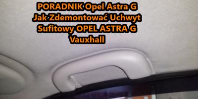 Jak Zdemontować Uchwyt Sufitowy OPEL ASTRA G Vauxhall