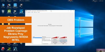 OBS Czarny Ekran w Windows 10 64 bit Intel Nvidia - FIX Rozwiązanie