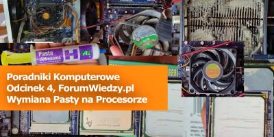 Poradnik Komputerowy - Wymiana i Nakładanie Pasty TermoPrzewodzącej na Procesorze, odcinek 4