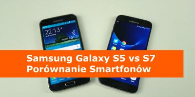 Samsung Galaxy S5 vs S7 Porównanie Smartfonów