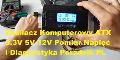 Zasilacz Komputerowy ATX 3.3V 5V 12V Pomiar Napięć i Diagnostyka Poradnik PL