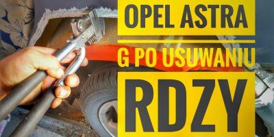 Opel Astra G Po Usuwaniu Rdzy rocznik 1998 cz. 3