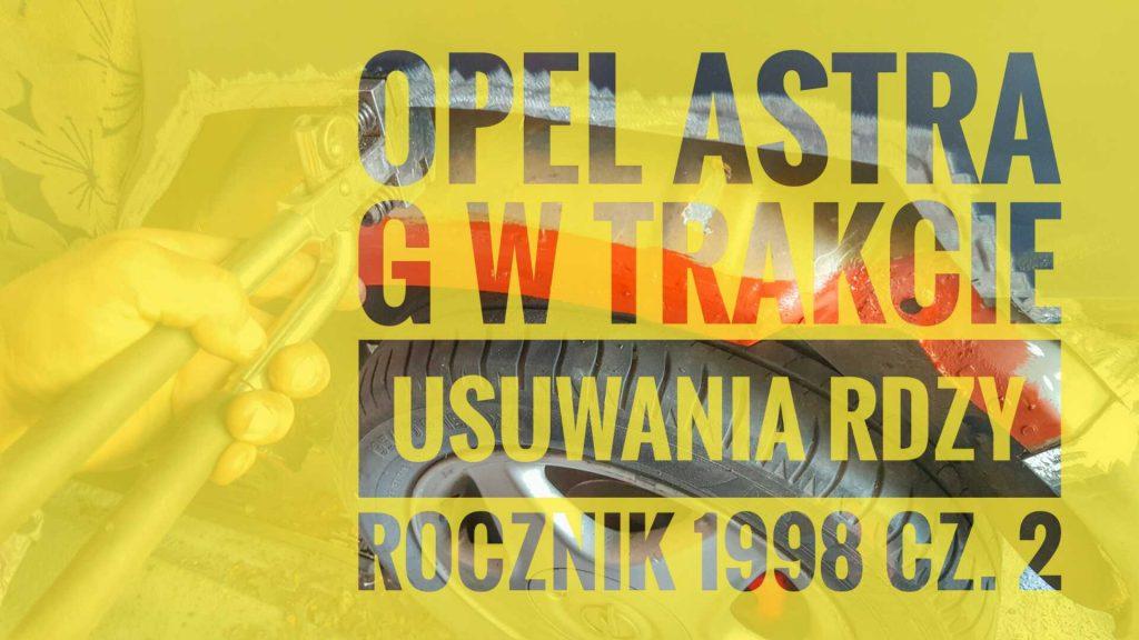 opel-astra-g-w-trakcie-usuwania-rdzy-rocznik-1998-cz-2