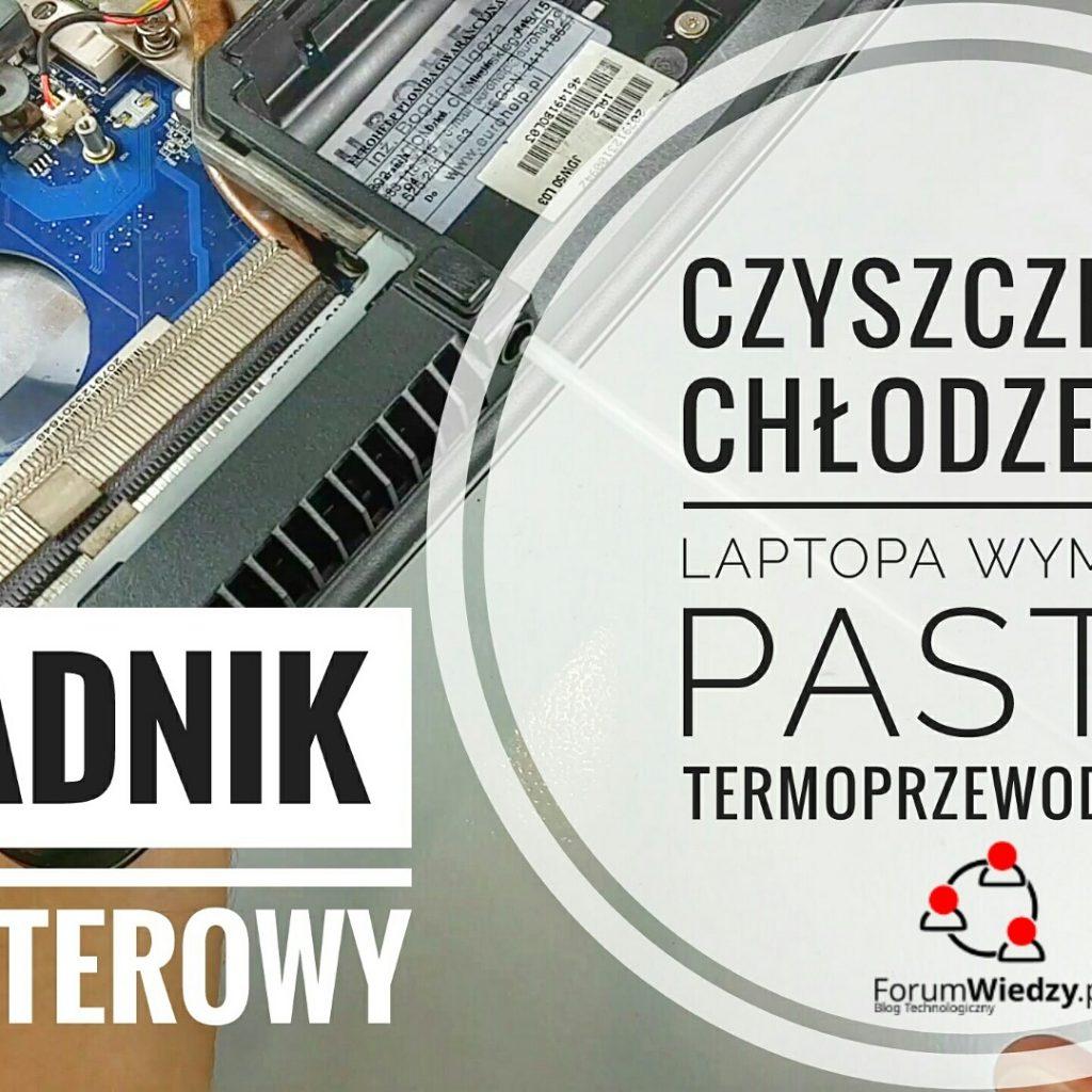 Czyszczenie Chłodzenia Laptopa Wymiana Pasty Termoprzewodzącej PORADNIK KOMPUTEROWY