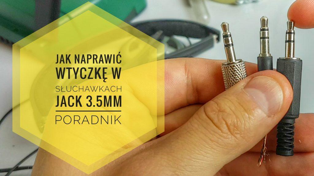 jak-naprawic-wtyczke-w-sluchawkach-jack-3-5mm-poradnik