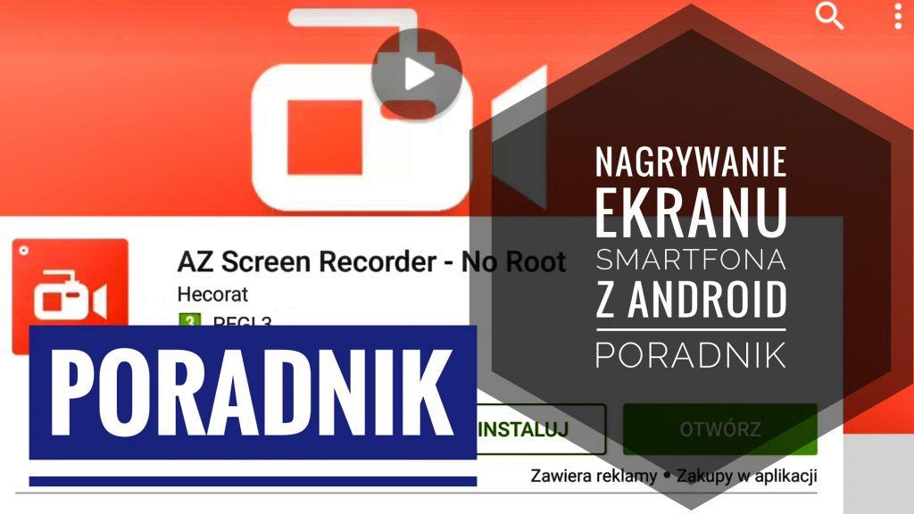 Nagrywanie Ekranu Smartfona lub Tableta na Androidzie PORADNIK