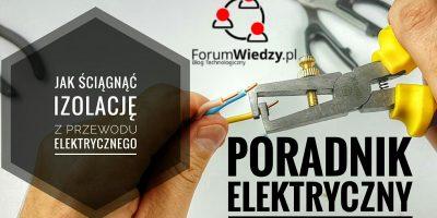 Jak Ściągnąć Izolację z Przewodu Elektrycznego PORADNIK