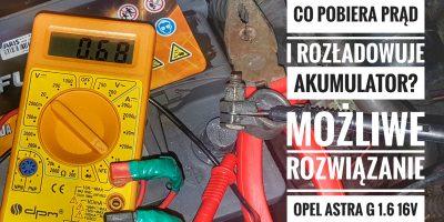 Co pobiera Prąd i rozładowuje Akumulator? Możliwe ROZWIĄZANIE Opel Astra G 1.6 16v