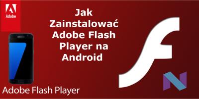 Jak Zainstalować Adobe Flash Player na Android Nougat