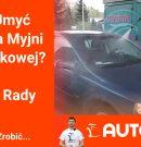 Jak Umyć Auto na Myjni Bezdotykowej ? AUTO FAN – Zrób To Sam